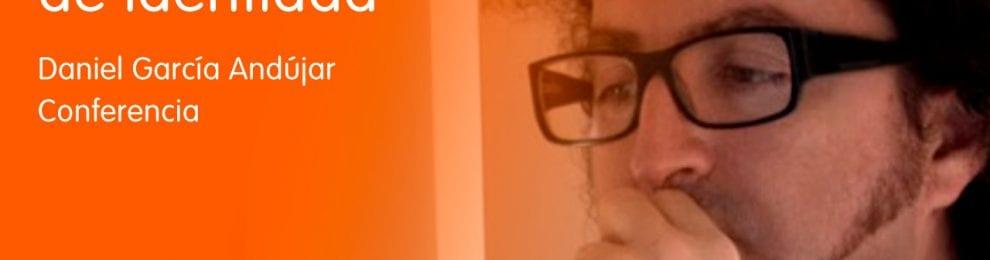 'Trastornos de identidad' –Conferencia de Daniel García Andújar