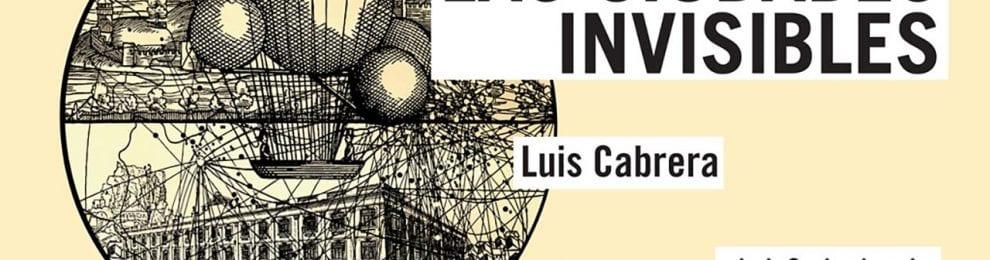 'Las Ciudades Invisibles' de Luis Cabrera, en la Sala ACUA de Cuenca