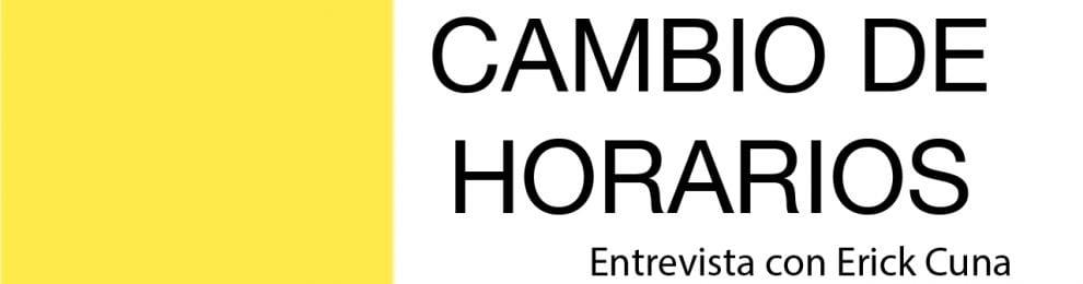 CAMBIO DE HORARIOS: Entrevista con Erick Cuna