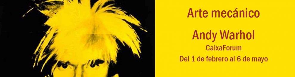 El arte mecánico. Andy Warhol. CaixaForum Madrid