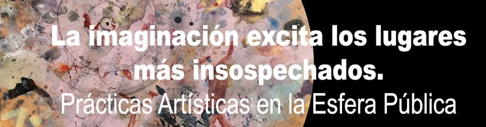 Exposición La imaginación excita los lugares más insospechados. Prácticas Artísticas en la Esfera Pública
