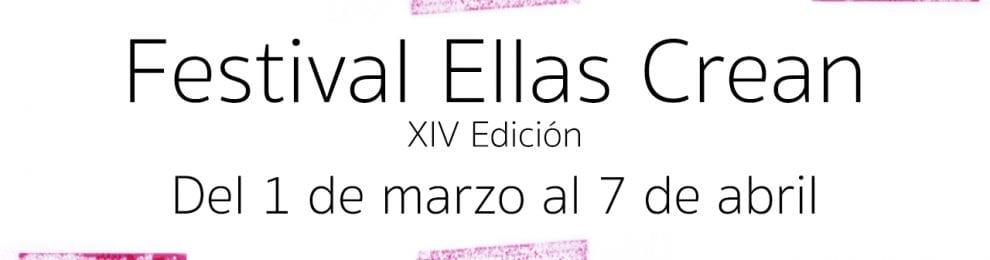 Festival Ellas Crean. XIV Edición