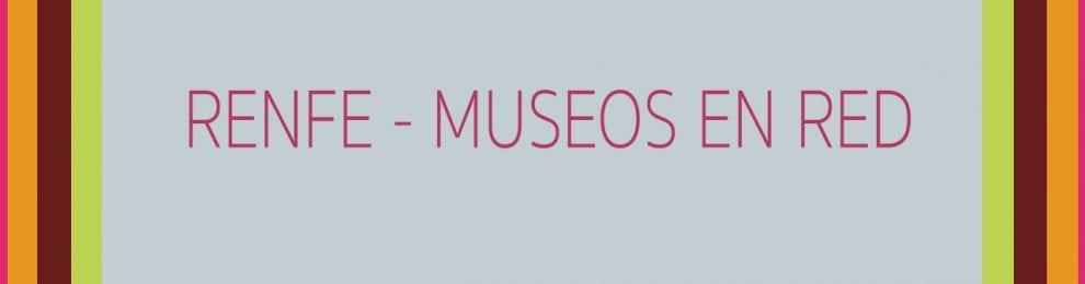 Renfe – Museos en red