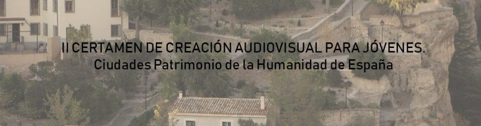 II CERTAMEN DE CREACIÓN AUDIOVISUAL PARA JÓVENES. Ciudades Patrimonio de la Humanidad de España