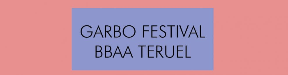 1ª Edición Festival GARBO BBAA Teruel.