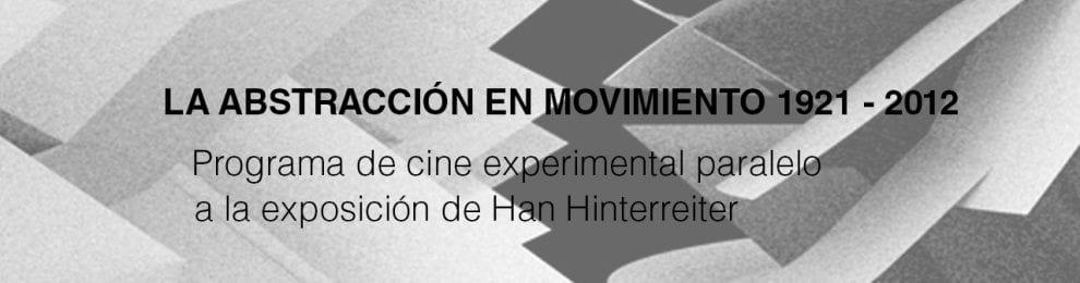 La abstracción en movimiento 1921-2012. Programa de cine experimental paralelo a la exposición Hans Hinterreiter.
